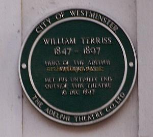 Plaque on the rear wall of the present Adelphi Theatre in Maiden Lane which reads: William Terriss 1847 - 1897. Hero of the Adelphi Melodramas. Met his untimely end outside this Theatre 16 Dec 1897