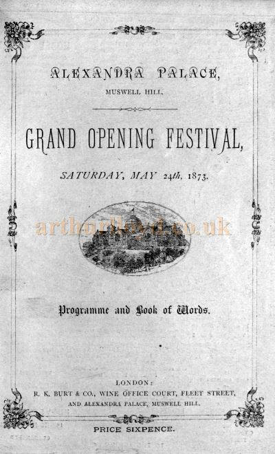 A Programme for the 'Grand Opening Festival' of the Alexandra Palace on Saturday the 24th of May 1873 - Click to see the whole Programme.