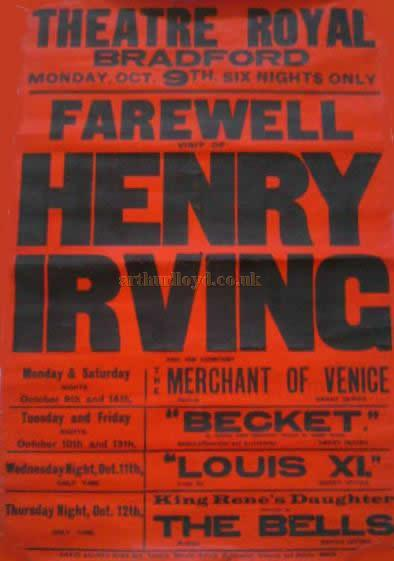 Poster for Henry Irving's Farewell performance from the Theatre Royal, Bradford for the week of the 9th of October 1905 just days before his death - Courtesy Evonne Randall whose Great Grandfather John Albert Wilson worked there as a Stage Hand and Bill Inspector until his early death in 1928. - Click for details of the Theatre Royal, Bradford.