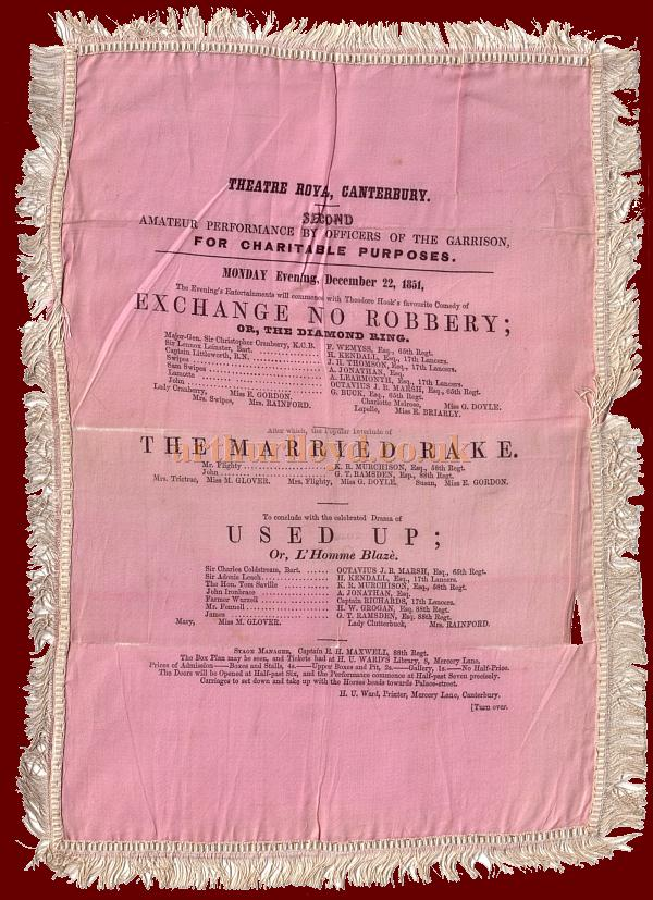 A Programme, printed on silk, for an Amateur Performance by Officers of the Garrison at the Orange Street Theatre Royal, Canterbury, playing in 'Exchange No Robbery', 'The Married Rake', and 'Used Up', on the evening of Monday the 22nd of December 1851 - Kindly Donated by Neill O'Connor.