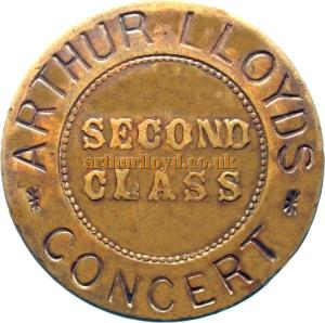 A 'Second Class' Entrance Token for what appears to be one of Arthur Lloyd's Comic Concerts and is probably for 'Two Hours Genuine Fun'. Unfortunately there is no date or Venue mentioned on the Token but is a great find. Token Courtesy Paul Withers.