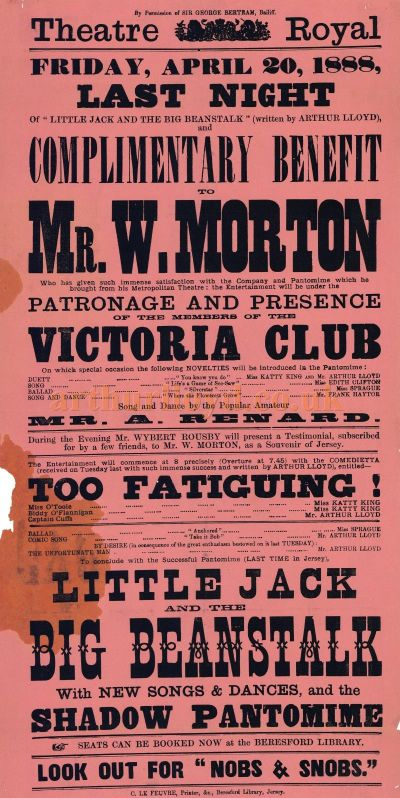 A Poster for Arthur Lloyd's 'Little Jack And The Big Beanstalk' and a Complimentary Benefit for Mr. W. Morton at the Theatre Royal, Jersey on the 20th of April 1888 - Click to Enlarge.