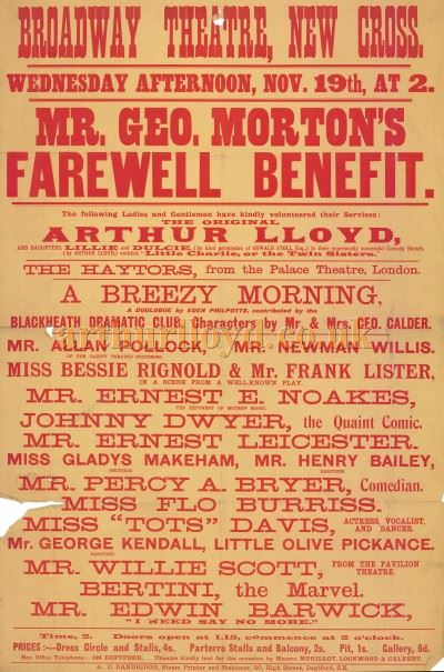 A Poster advertising a Farewell Benefit for Mr. Geo. Morton at the Broadway Theatre, New Cross on Wednesday the 19th of November 1902. On the Bill were amongst others, Arthur Lloyd and his daughters Lillie and Dulcie. Click to Enlarge.