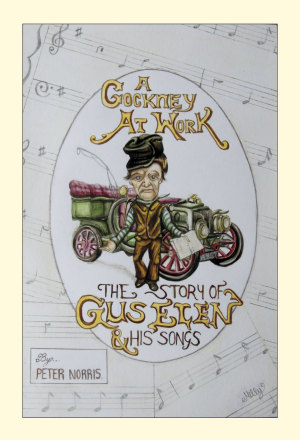 A Cockney at Work. The Story of Gus Elen and His Songs, by Peter Norris.