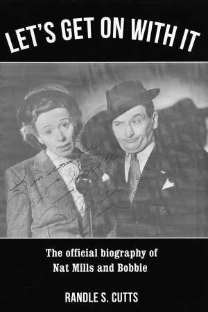 Let's Get On With It - The Official Biography of Nat Mills & Bobbie - by Randle S. Cutts
