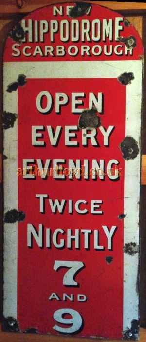 A Tin Plate Sign for the Scarborough Hippodrome saying 'Open every evening, Twice Nightly, 7 and 9', which originally accompanied a second one placed on the main entrance doors of the Theatre during its time as the Scarborough Hippodrome between 1908 and 1910 - Courtesy Martin Wood.