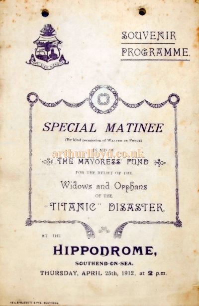 A Programme for a special matinee in aid of the Mayoress' Fund for the relief of the widows and orphans of the Titanic disaster held at the Hippodrome Theatre Southend-on-Sea on Thursday April 25th 1912 - With the kind permission of the Dutch Website The Titanic Museum.