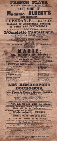 Poster for John Mitchell's second season of French Plays at the St. James's Theatre in 1843, including the last night of Madame Albert's engagement on February the 28th, with the plays 'LOmelette Fantastique,' 'Marie,' and 'Les Rendezvous Bourgeois' - The Poster has been very kindly donated to the Arthur Lloyd Archive by Sue Fulcher - For more information on this poster, Madame Albert, and what was going on at the Theatre in 1843 Click Here.