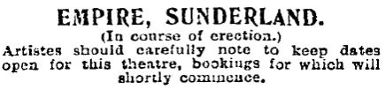 A notice about the Sundeland Empire being under construction - From a large advertisement in the Stage on the 16th of August 1906 for Moss Empires LTD, (Moss, Thornton, and Stoll Theatres Amalgamated)