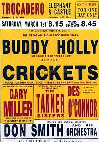 Poster for Buddy Holly and the Crickets at the Trocadero, Elephant & Castle on the first night of their UK twice nightly tour beginning on March the 1st 1958. Also appearing were Garry Miller, The Tanner Sisters, Des O'Conner, and the Don Smith Orchestra. - Click for  the Melody Maker Review